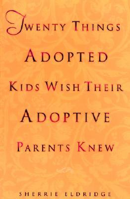 Twenty Things Adopted Kids Wish Their Adoptive Parents Knew By Eldridge, Sherrie