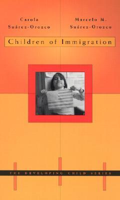 Children of Immigration By Suarez-Orozco, Carola/ Suarez-Orozco, Marcelo M.