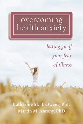 Overcoming Health Anxiety By Owens, Katherine/ Antony, Martin